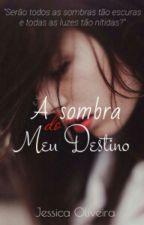 A Sombra do meu Destino by Jessicadoliveira10