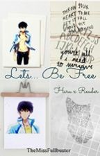 Lets.. be Free (Haru x reader) by TrashedJams