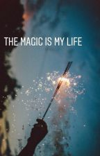 The Magic is My Life by Starry_24