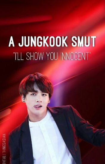 "I'll Show You ""Innocent"" (A Jungkook One shot)"