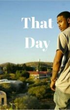 That Day by gotthatdiggswag