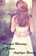 Arrange Marriage at Sixteen by angeliqueroman