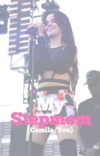 My Stepmom            (Camila/You) by CamilaIsSmexy