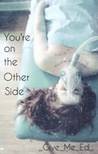 You're on the Other Side // Ed Sheeran by _Give_Me_Ed_
