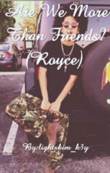Are We More Than Friends? (Royce)