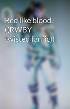 Red like blood. ((RWBY twisted fanfic)) by transKatie