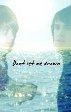 Dont let me drown by twilightobbsessed123