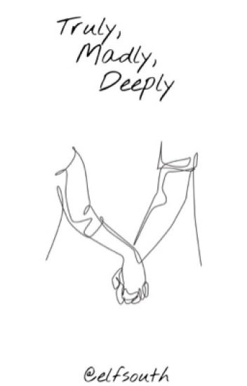 Truly, Madly, Deeply [ L.T ]