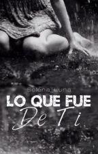 Lo Que Fue De Ti by Selena_Luna