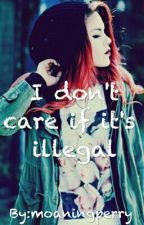 I Don't Care If It's Illegal by moaningperry