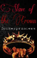 Slave of the Crown by fockeyprincess