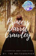 Princess Darrel Crawley | A Downton Abbey Fanfiction | Wattys2018 by Writographer