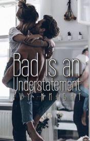 Bad is an Understatement ✔ #Wattys2016 by IvyKnightWP