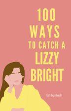 100 Ways to Catch a Lizzy Bright by KatyKat98