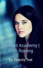 Element Academy | Overflowing by Felecityteal