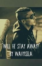 """""""Will he be able to Stay Away?"""" by wavyisela"""