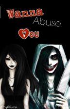 I Wanna Abuse You.   by Duphalac1990