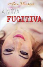 A Noiva Fugitiva (Conto da Série Segundas Chances) - DEGUSTAÇÃO by AliceWarrior_