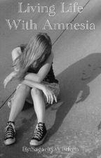 Living Life With Amnesia by SagacityWisdom