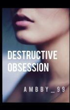 Destructive Obsession by ambby_99
