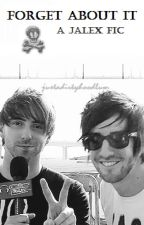 Forget About It {Jalex Fanfic} by jstadrtyhdlm