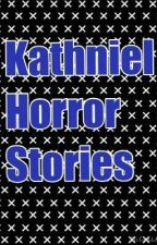 Kathniel Horror Stories by omggeannethyme