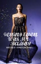 Getting Even with Mr.Bad boy | (UNDER MAJOR EDITING) by hypnotizingsparks