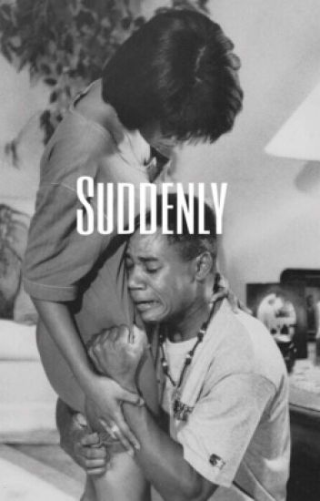 Suddenly.