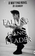 Falling For A Gang Leader by _5sos18_