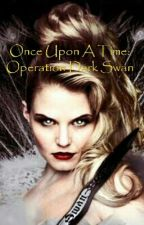 Once Upon A Time: Operation Dark Swan by TinaLeAnn