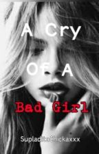 A Cry Of A Bad Girl by SupladitaChickaxxx