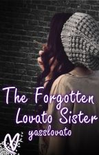 The Forgotten Lovato Sister (Demi Lovato Fan Fiction) by lovatic200892