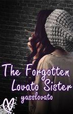 The Forgotten Lovato Sister (Demi Lovato Fan Fiction) by lovatic200892