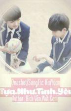 [Oneshot/Songfic KaiYuan] Tựa Như Tình Yêu by MutCam2109