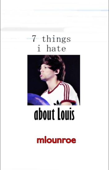 7 things i hate about Louis {larry}