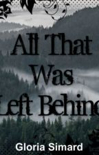 All That Was Left Behind by Glowyforever