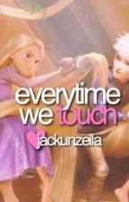 Everytime We Touch // Jackunzel FanFic by jackunzella