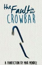 The Fault in Our Crowbar by marmendez29