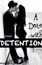 A Date with Detention [COMPLETED Short Story] by MidnightSpirit