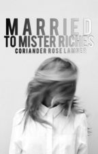 Married To Mister Riches by TheWickedRose