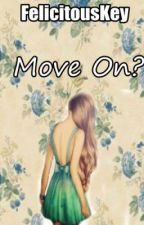 Move On? [Completed] by FelicitousKey