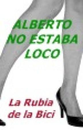 Alberto no estaba loco by larubiadelabici