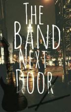 The Band Next Door (COMPLETED) [Wattys2016] by thewistfulwriter