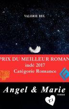 Angel et Marie - T. 1 - Prix du meilleur roman indé 2017, catégorie romance by valeriebel