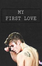 My First Love ( complete ) by beliebersfanfict