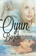 OYUN BOZAN by -candy-writer-