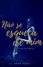 Não Se Esqueça De Mim.© (DEGUSTAÇÃO)  by Allymeirelles