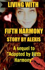 Living With Fifth Harmony (SEQUEL to Adopted by Fifth Harmony) by mandythewriter
