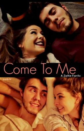 Come To Me (Zalfie Fanfic) by just4u1d