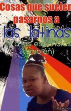 Cosas Que Suelen Pasarnos A Las Latinas (Y A Las Españolas También) by Just_A_Latina